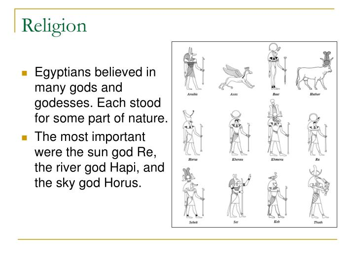 Egyptians believed in many gods and godesses. Each stood for some part of nature.