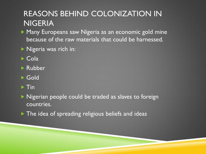 Reasons behind colonization in nigeria