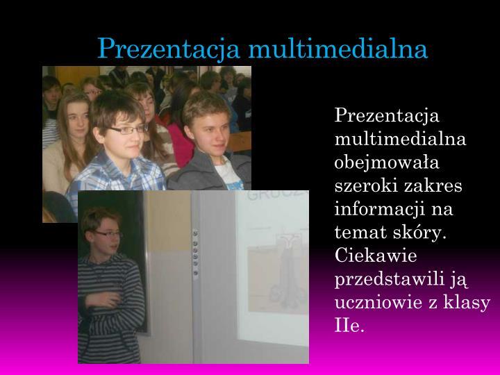 Prezentacja multimedialna obejmowała szeroki zakres informacji na temat skóry. Ciekawie przedstawili ją uczniowie z klasy IIe.