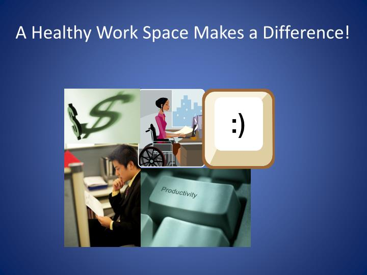 A Healthy Work Space Makes a Difference!