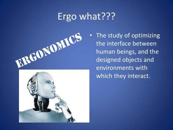 Ergo what???