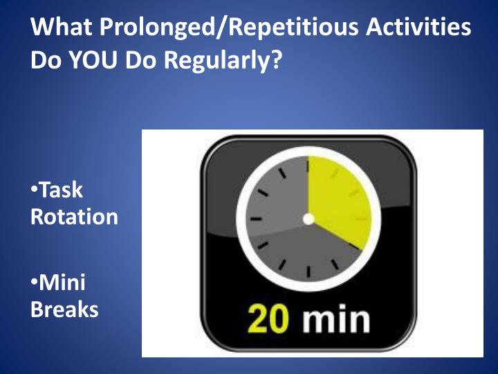 What Prolonged/Repetitious Activities Do YOU Do Regularly?