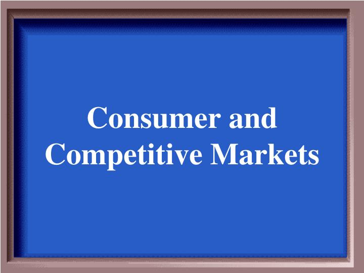 Consumer and Competitive Markets