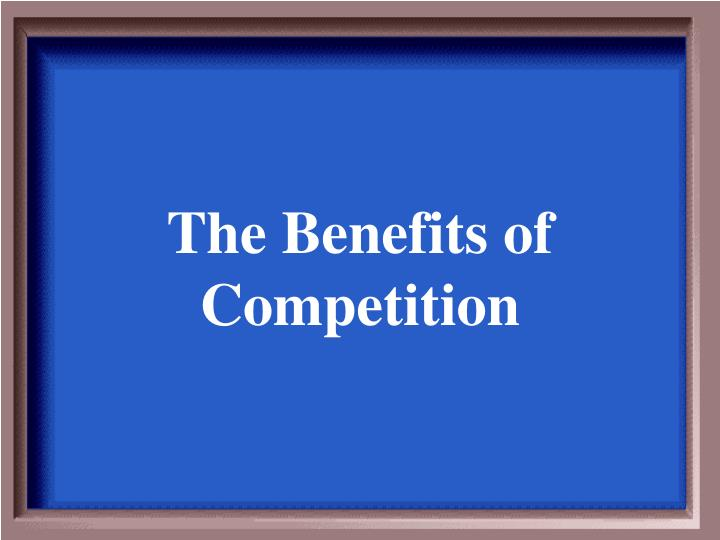 The Benefits of Competition