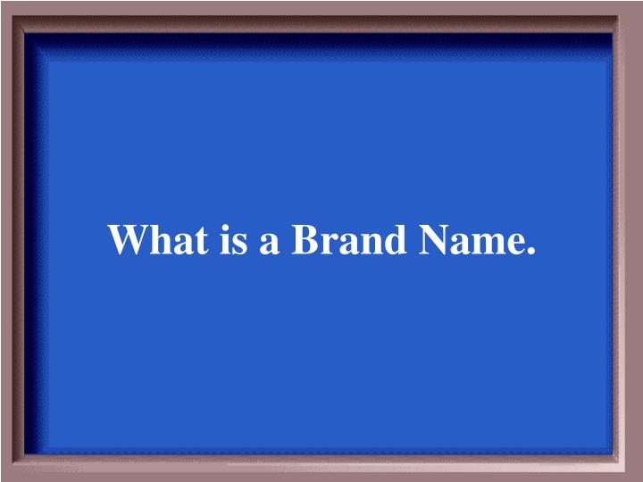 What is a Brand Name.