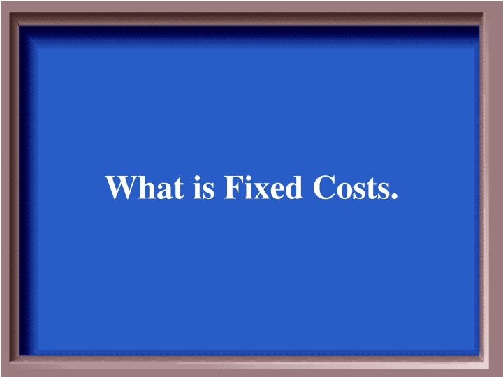What is Fixed Costs.