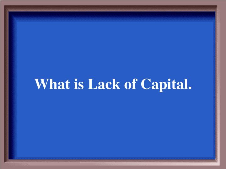 What is Lack of Capital.