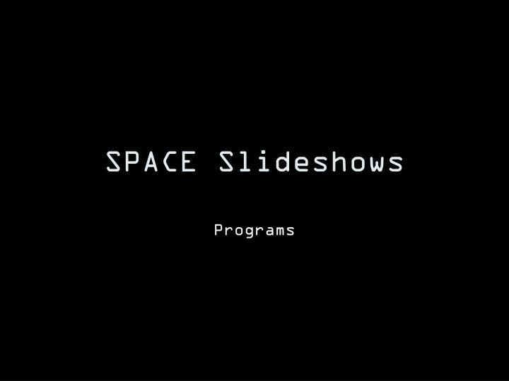 SPACE Slideshows