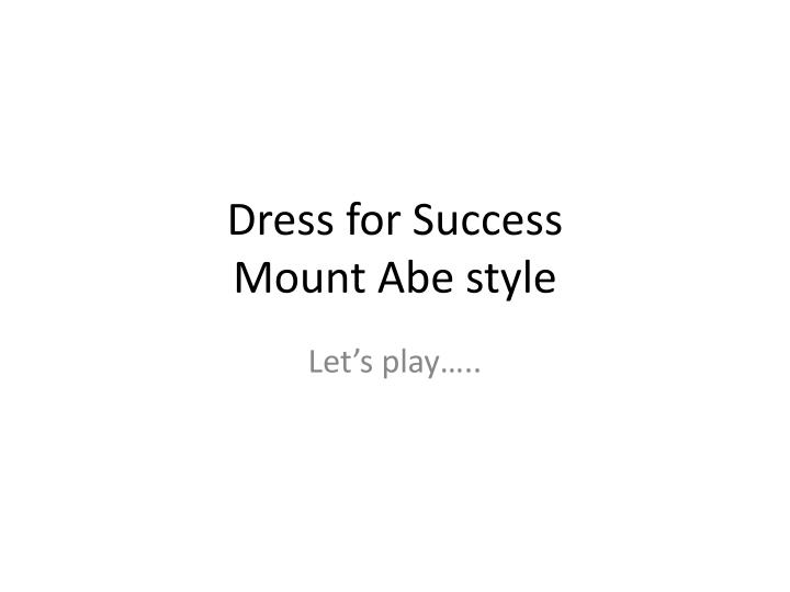 Dress for success mount abe style