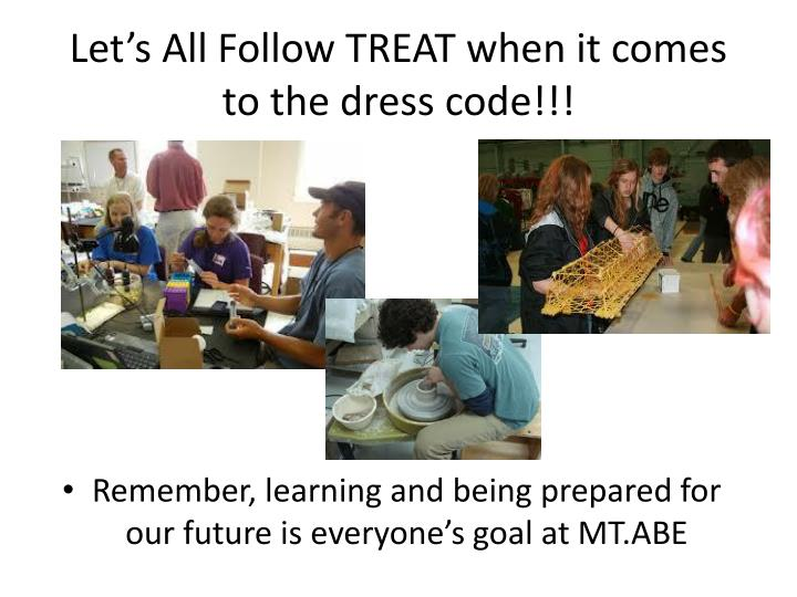 Let's All Follow TREAT when it comes to the dress code!!!