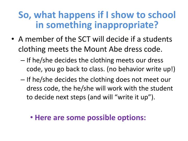 So, what happens if I show to school in something inappropriate?