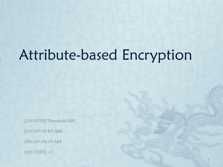 Attribute based encryption