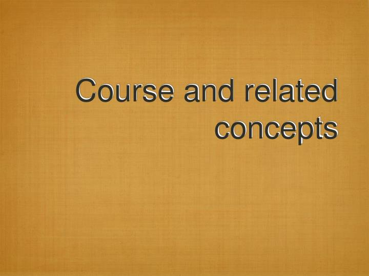 Course and related concepts