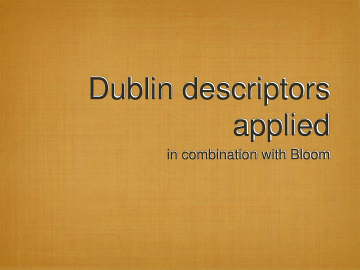 Dublin descriptors applied