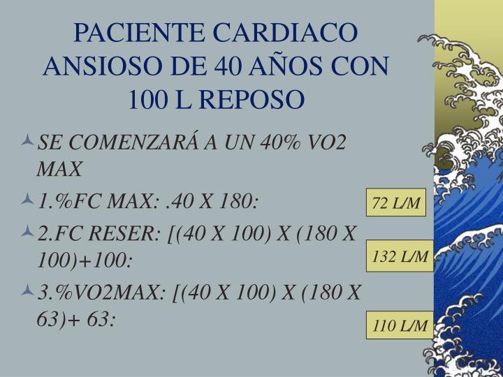 PACIENTE CARDIACO ANSIOSO DE 40 AÑOS CON 100 L REPOSO