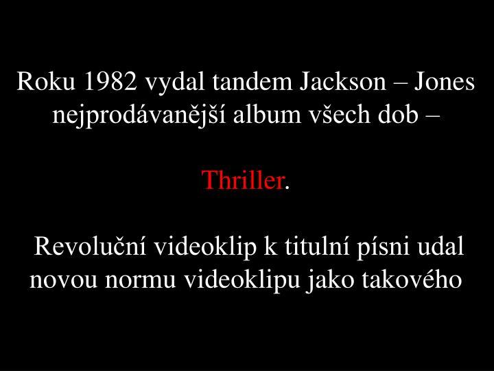 Roku 1982 vydal tandem Jackson – Jones nejprodávanější album všech dob –
