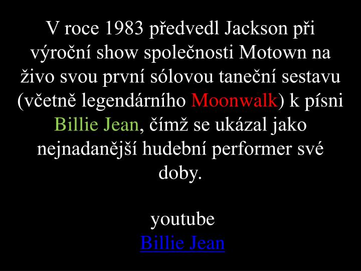 V roce 1983 předvedl Jackson při výroční show společnosti Motown na živo svou první sólovou taneční sestavu (včetně legendárního