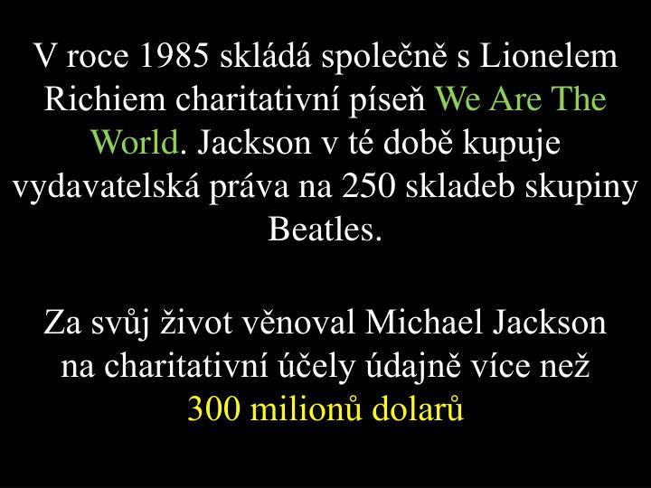 V roce 1985 skládá společně s Lionelem Richiem charitativní píseň