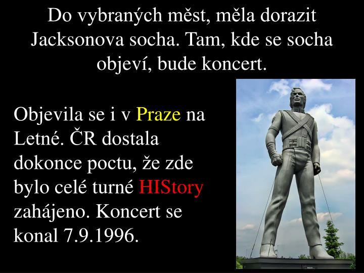 Do vybraných měst, měla dorazit Jacksonova socha. Tam, kde se socha objeví, bude koncert.