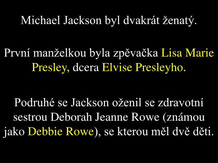 Michael Jackson byl dvakrát ženatý.