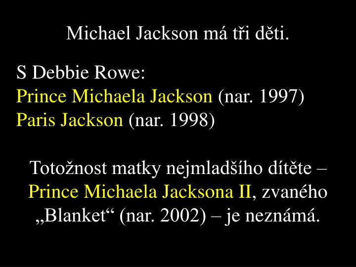 Michael Jackson má tři děti.
