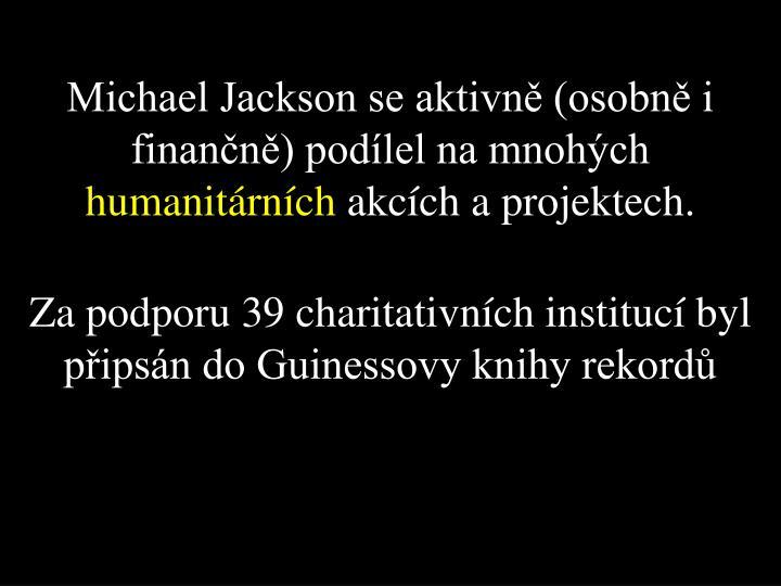 Michael Jackson se aktivně (osobně i finančně) podílel na mnohých
