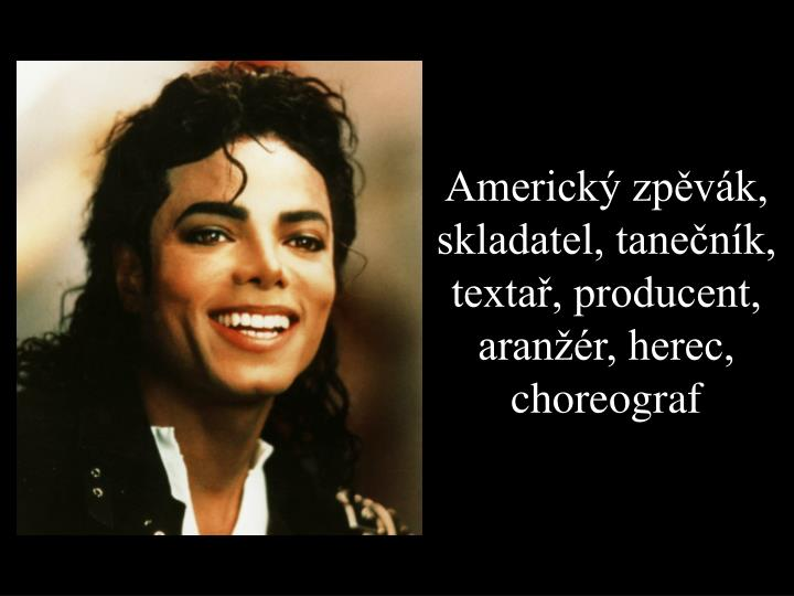 Americký zpěvák, skladatel, tanečník, textař, producent, aranžér, herec, choreograf