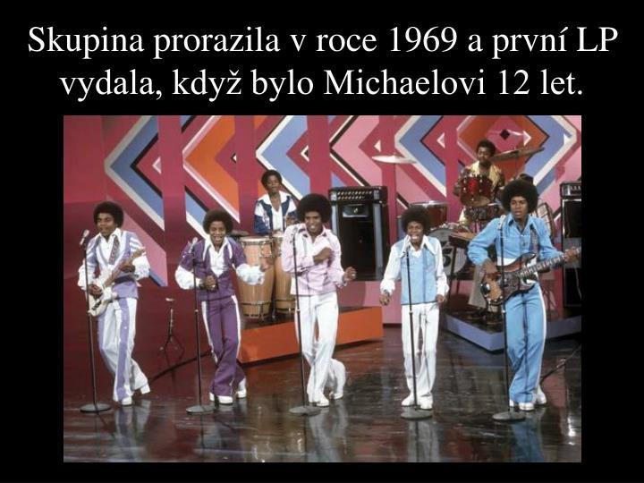 Skupina prorazila v roce 1969 a první LP vydala, když bylo Michaelovi 12 let.