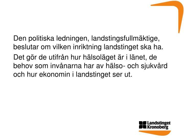 Den politiska ledningen, landstingsfullmäktige, beslutar om vilken inriktning landstinget ska ha.