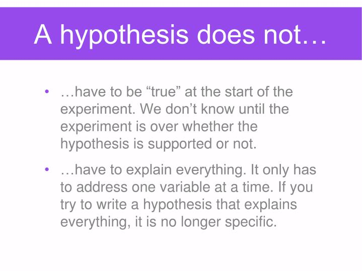A hypothesis does not…