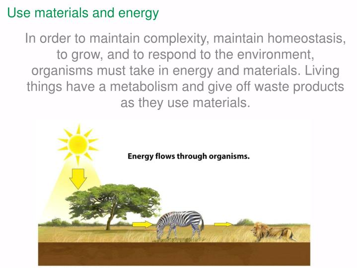 Use materials and energy