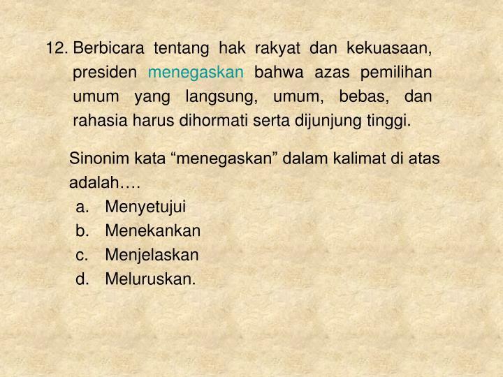 12.Berbicara tentang hak rakyat dan kekuasaan, presiden