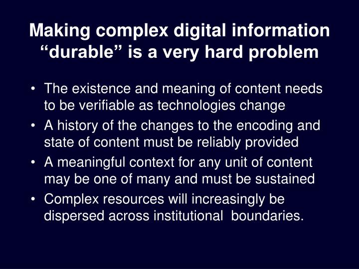 "Making complex digital information ""durable"" is a very hard problem"