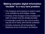 making complex digital information durable is a very hard problem