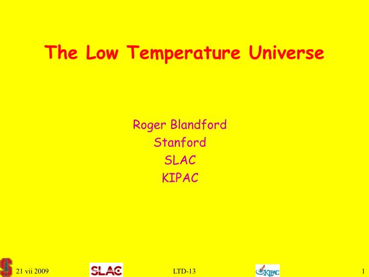 The low temperature universe