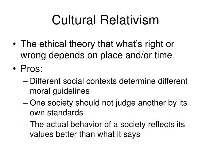 cultural relativism as an ethical theory Chapter 8: ethics normative ethical relativism normative ethical relativism is a theory, which claims that there are no universally valid moral principles.