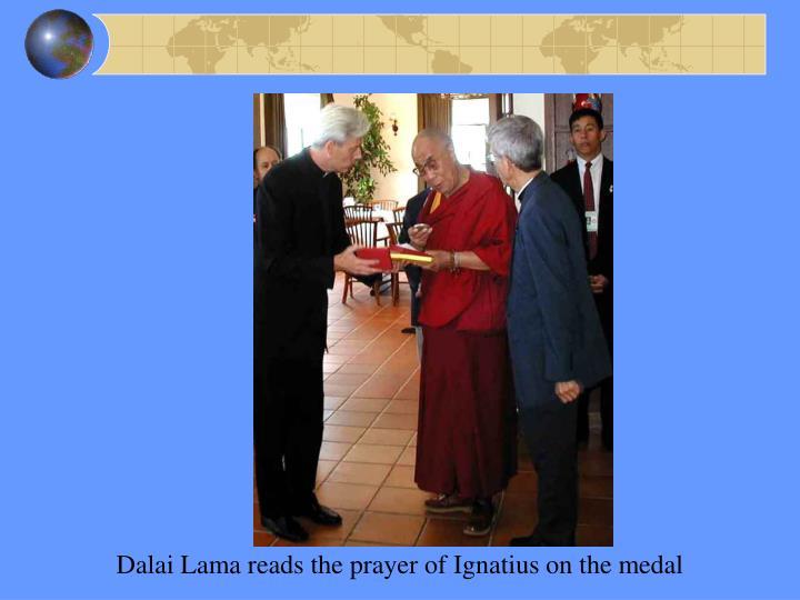 Dalai Lama reads the prayer of Ignatius on the medal