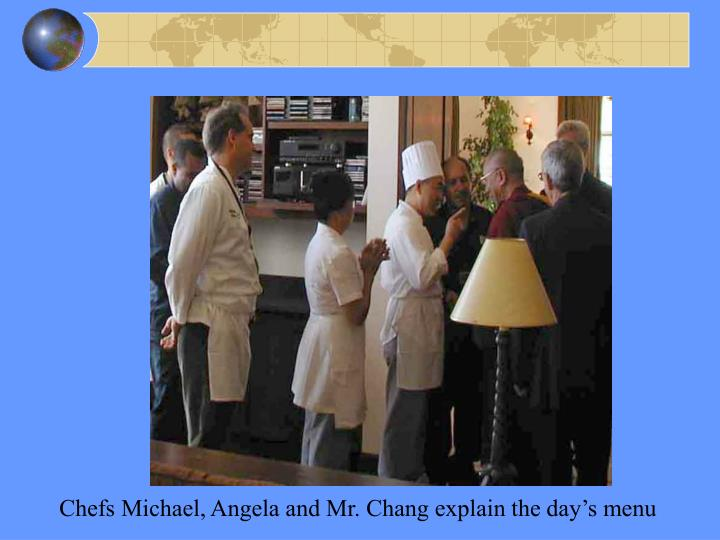 Chefs Michael, Angela and Mr. Chang explain the day's menu