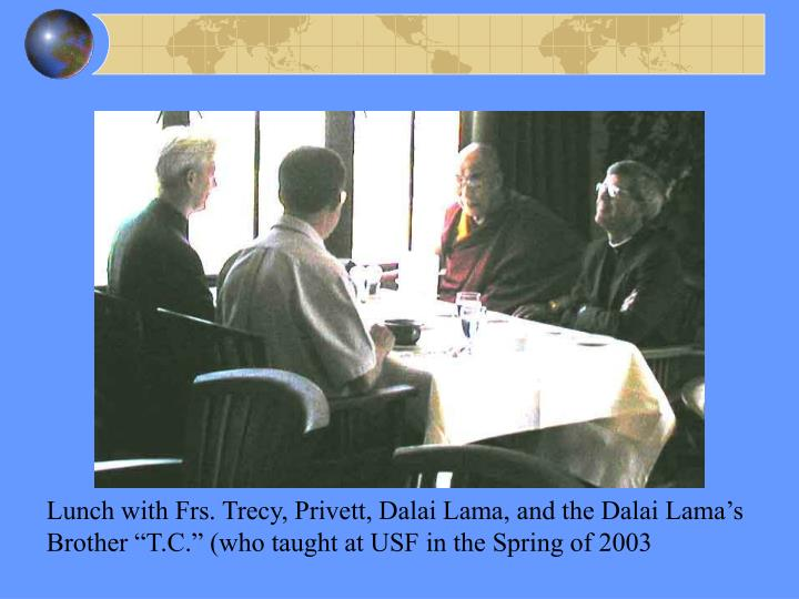 Lunch with Frs. Trecy, Privett, Dalai Lama, and the Dalai Lama's