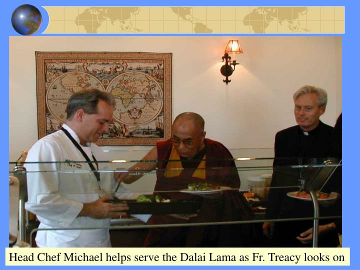 Head Chef Michael helps serve the Dalai Lama as Fr. Treacy looks on