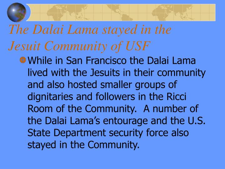 The Dalai Lama stayed in the Jesuit Community of USF