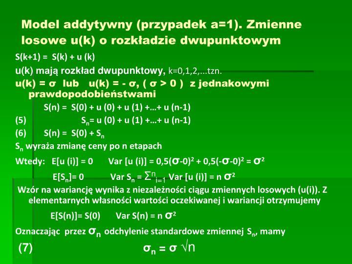 Model addytywny (przypadek a=1).