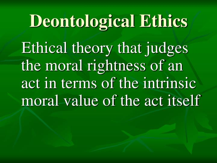 example of deontological theory in midwifery practice Utilitarian theories utilitarianism is a normative ethical theory that places the locus of right and wrong solely on the outcomes for example, slavery.