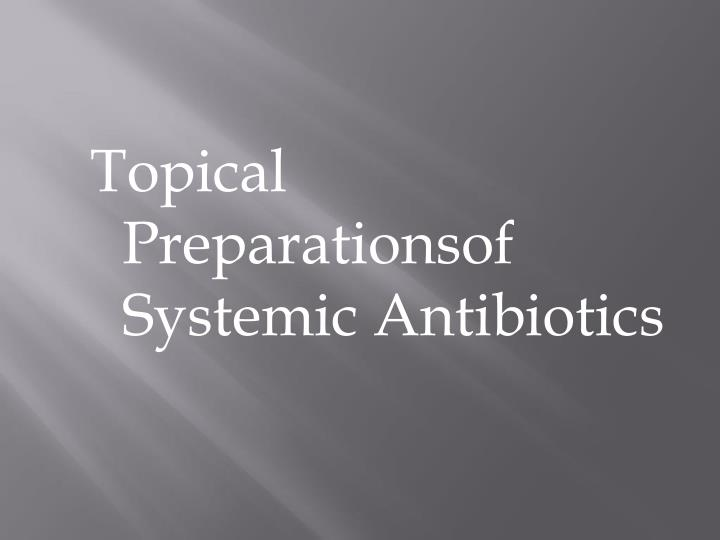 Topical Preparationsof   Systemic Antibiotics
