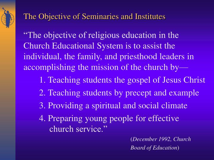 The objective of seminaries and institutes1