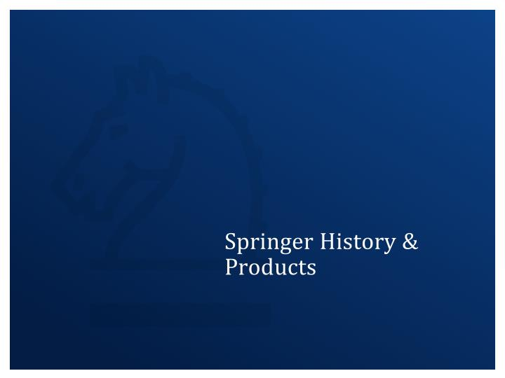 Springer History & Products