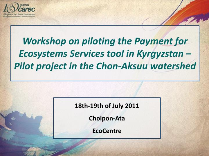 Workshop on piloting the Payment for Ecosystems Services tool in Kyrgyzstan – Pilot project in the...