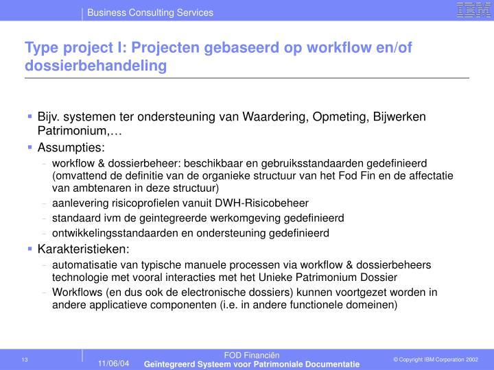 Type project I: Projecten gebaseerd op workflow en/of dossierbehandeling