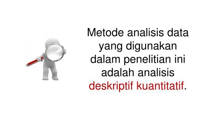 Metode analisis data yang digunakan dalam penelitian ini adalah analisis