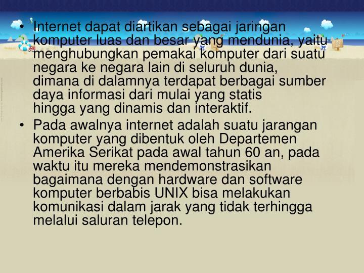 Internet dapat diartikan sebagai jaringan komputer luas